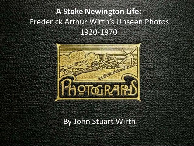 A Stoke Newington Life: Frederick Arthur Wirth's Unseen Photos 1920-1970 By John Stuart Wirth
