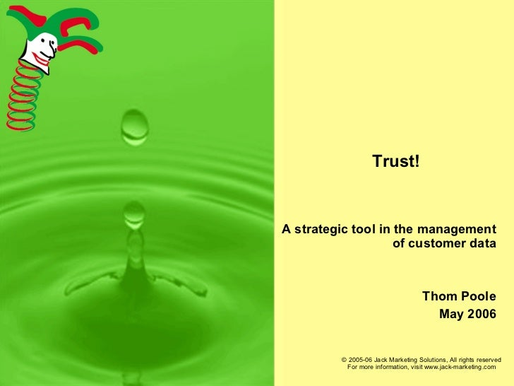 Trust! A strategic tool in the management of customer data Thom Poole May 2006