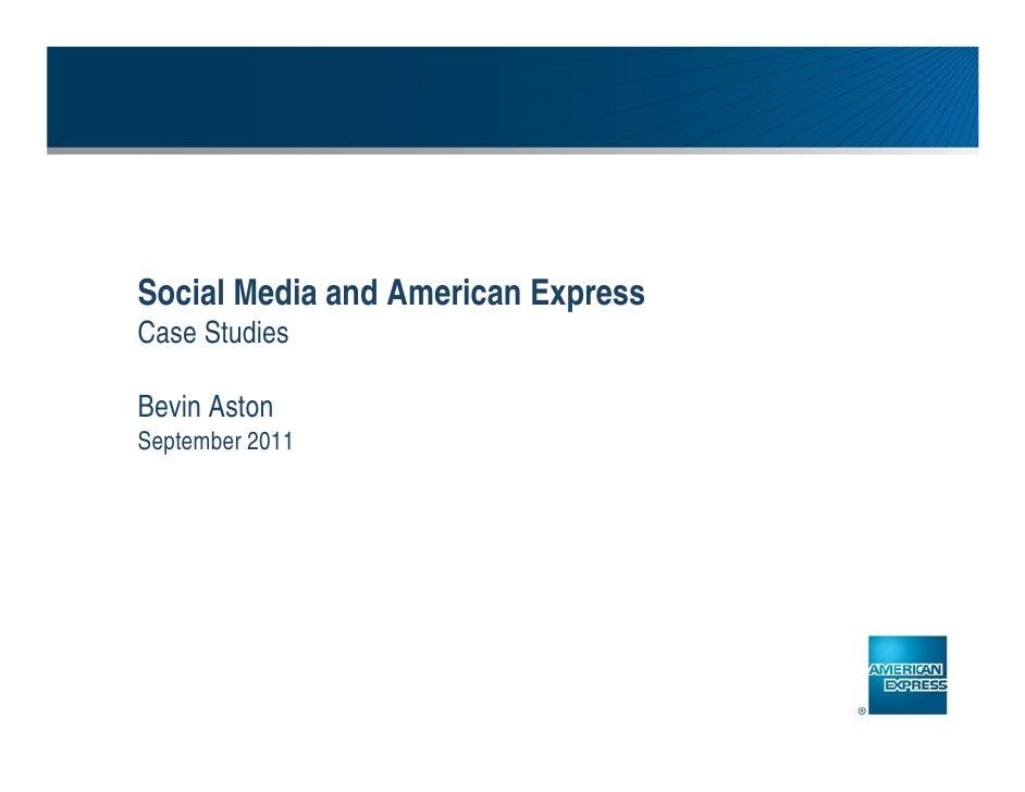 Social Media and American ExpressCase StudiesBevin AstonSeptember 2011