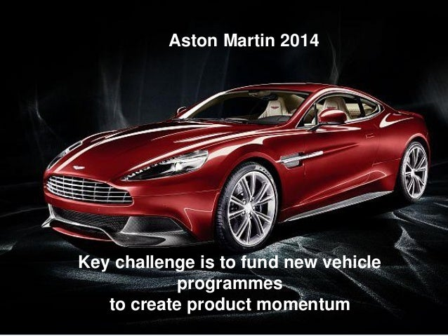Aston Martin 2014.  1  CMV Key Challenge Is To Fund New Vehicle Programmes  To Create Product Momentum ...