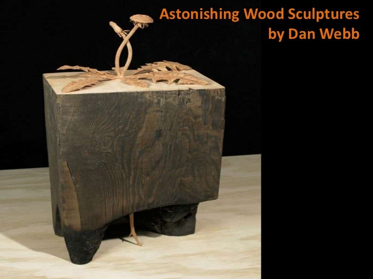 Astonishing Wood Sculptures              by Dan Webb