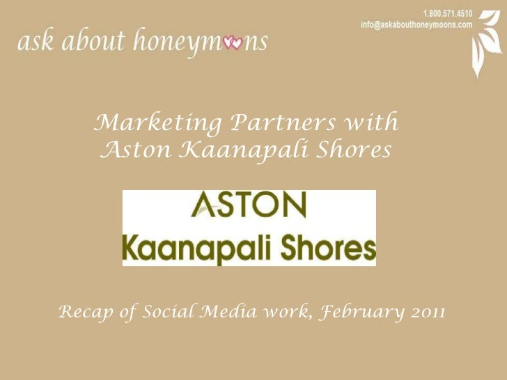 Marketing Partners with <br />Aston Kaanapali Shores<br />Recap of Social Media work, February 2011<br />