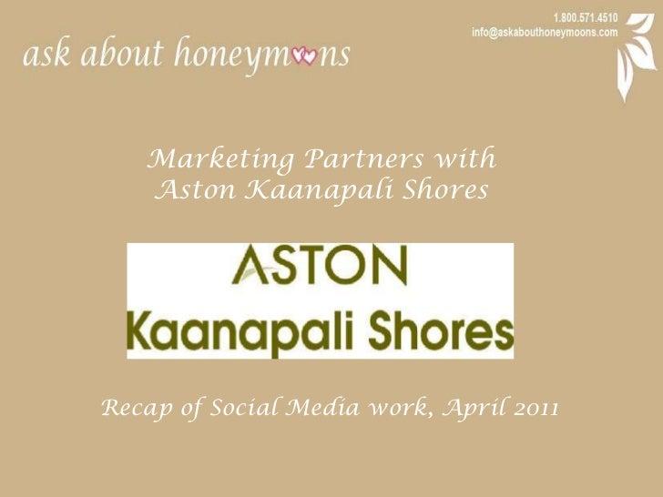 Marketing Partners with <br />Aston Kaanapali Shores<br />Recap of Social Media work, April 2011<br />