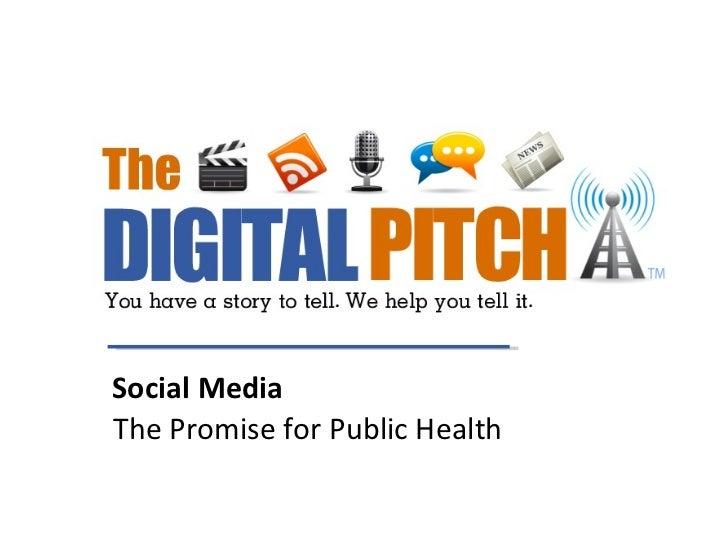 Social Media <ul><li>The Promise for Public Health </li></ul>