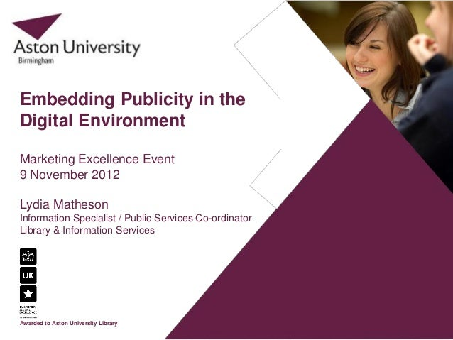 Embedding Publicity in theDigital EnvironmentMarketing Excellence Event9 November 2012Lydia MathesonInformation Specialist...