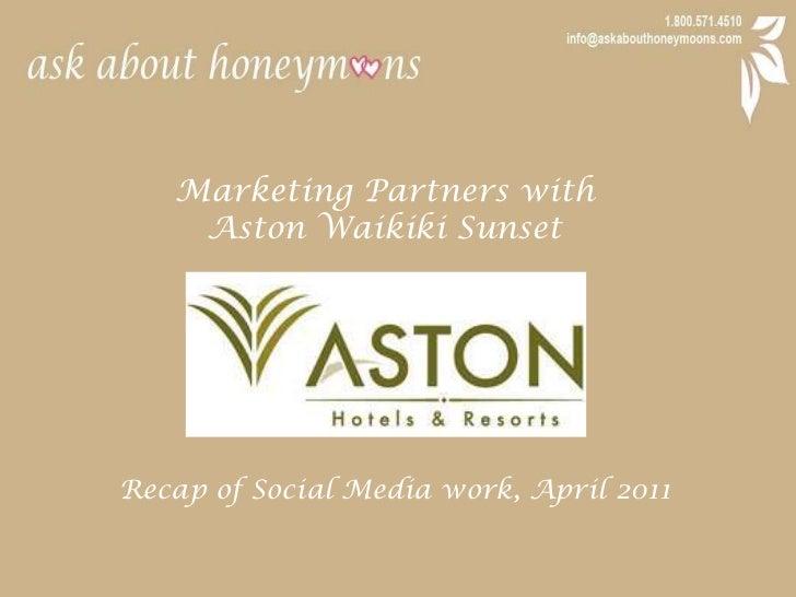 Marketing Partners with <br />Aston Waikiki Sunset<br />Recap of Social Media work, April 2011<br />