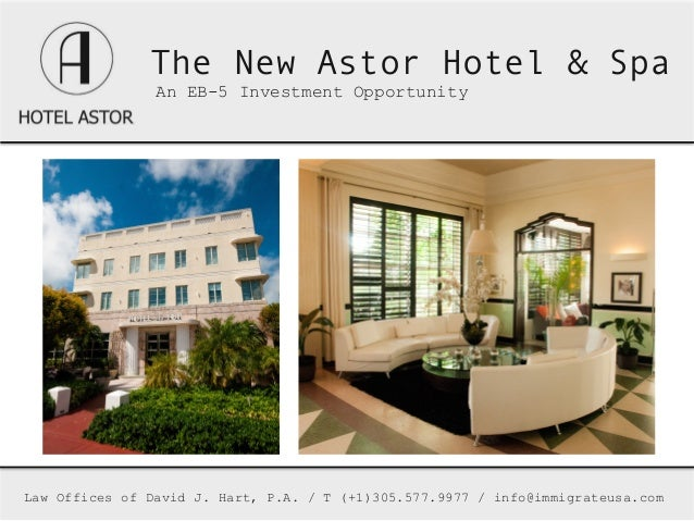 The New Astor Hotel & Spa                An EB-5 Investment Opportunity                 Law Offices of David J. Hart, P....