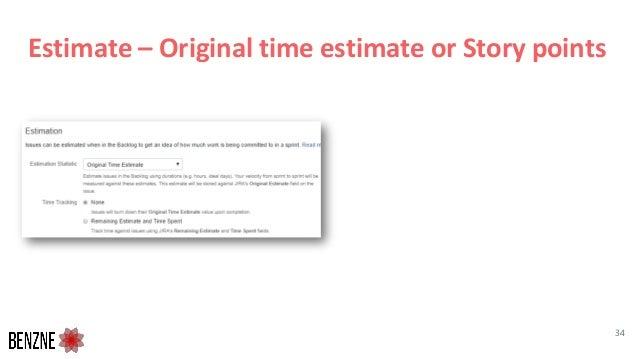 Estimate – Original time estimate or Story points 34