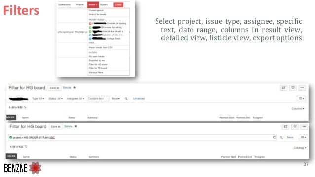 Filters Select project, issue type, assignee, specific text, date range, columns in result view, detailed view, listicle v...
