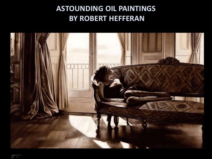 ASTOUNDING OIL PAINTINGS   BY ROBERT HEFFERAN
