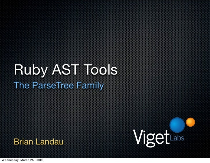 Ruby AST Tools        The ParseTree Family            Brian Landau Wednesday, March 25, 2009