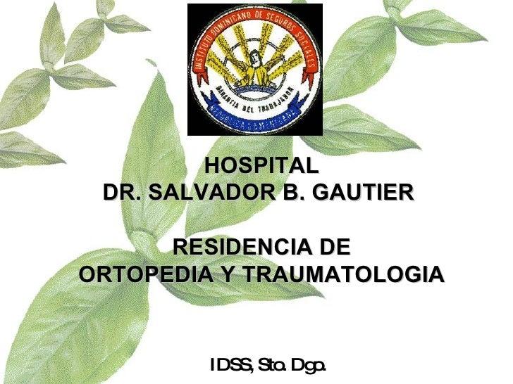 IDSS, Sto. Dgo. HOSPITAL DR. SALVADOR B. GAUTIER  RESIDENCIA DE ORTOPEDIA Y TRAUMATOLOGIA