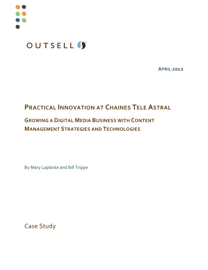 APRIL 2012PRACTICAL INNOVATION AT CHAINES TELE ASTRALGROWING A DIGITAL MEDIA BUSINESS WITH CONTENTMANAGEMENT STRATEGIES AN...