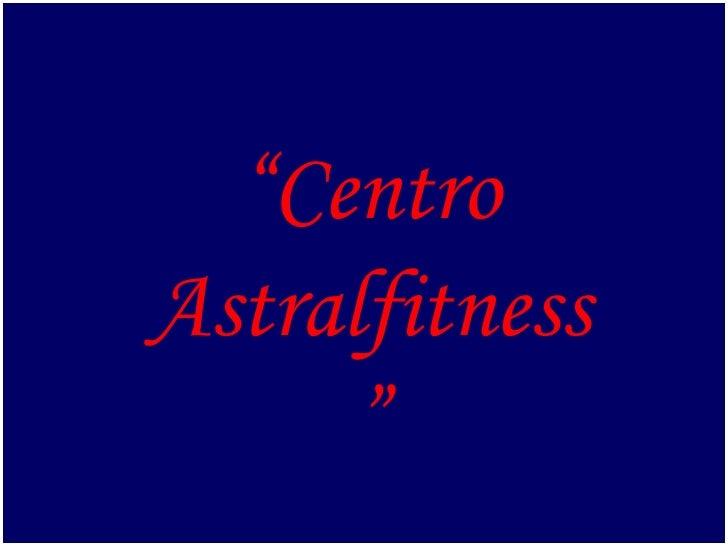 """ Centro Astralfitness"""
