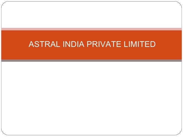 ASTRAL INDIA PRIVATE LIMITED