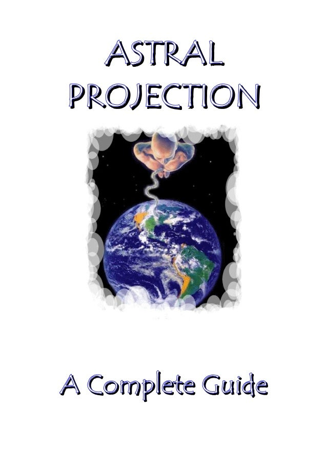 ASTRALPROJECTIONA Complete Guide