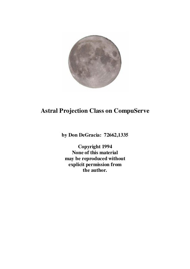 Astral Projection Class on CompuServe       by Don DeGracia: 72662,1335             Copyright 1994          None of this m...