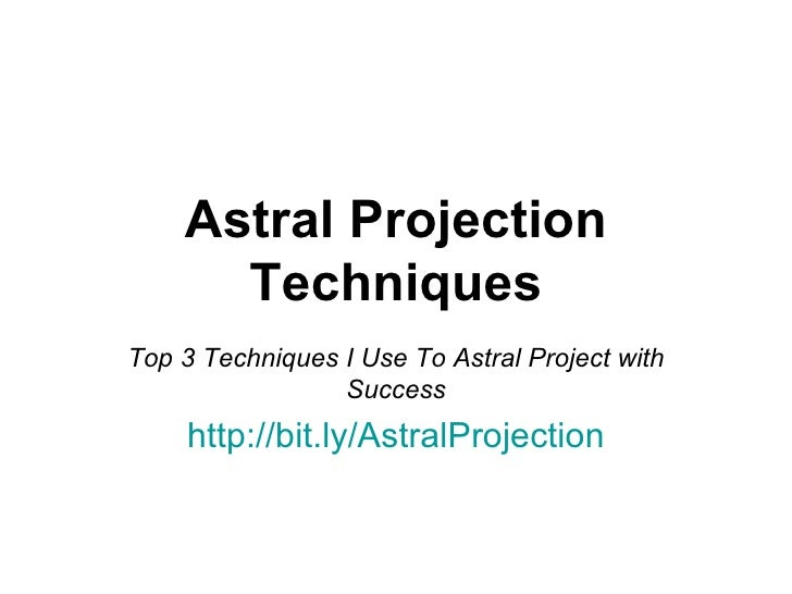 Astral Projection Techniques Top 3 Techniques I Use To Astral Project with Success http :// bit.ly / AstralProjection