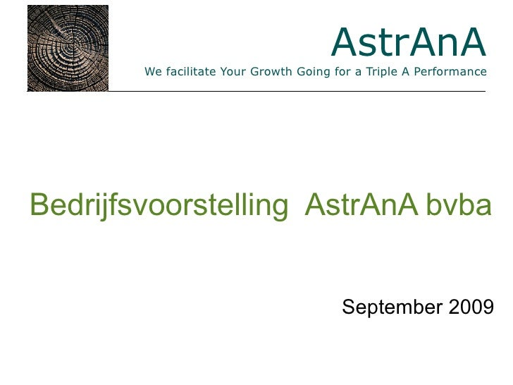 AstrAnA         We facilitate Your Growth Going for a Triple A Performance     Bedrijfsvoorstelling AstrAnA bvba          ...