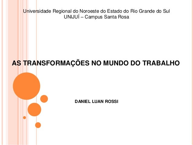 Universidade Regional do Noroeste do Estado do Rio Grande do Sul                    UNIJUÍ – Campus Santa RosaAS TRANSFORM...