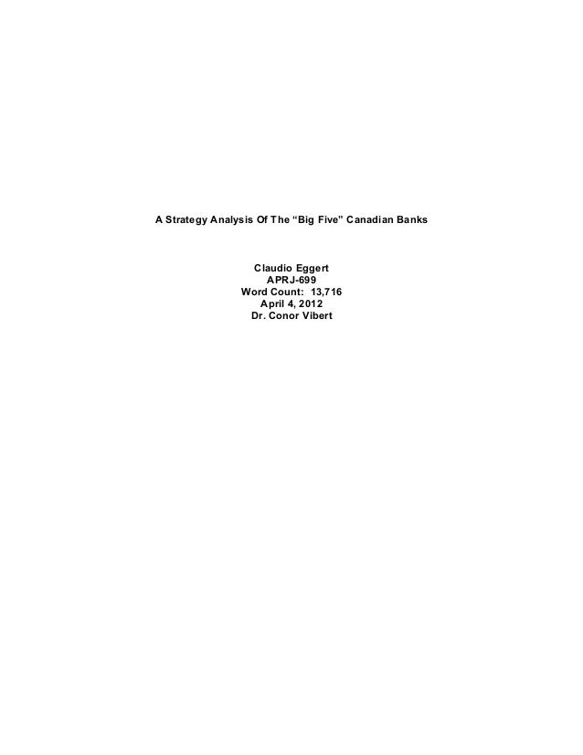 """A Strategy Analysis Of The """"Big Five"""" Canadian Banks                  Claudio Eggert                     APRJ-699         ..."""