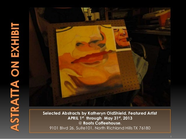Selected Abstracts by Katheryn OldShield, Featured Artist APRIL 1st through May 31st, 2013 @ Roots Coffeehouse, 9101 Blvd ...