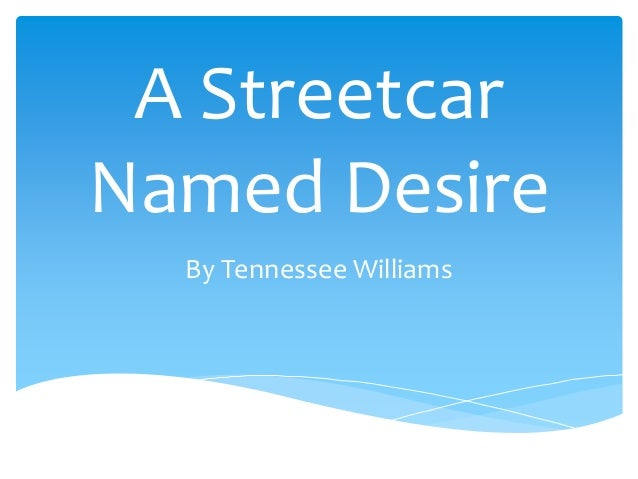 a brief analysis of a streetcar named desire A brief analysis this assignment (sex) is a destructive force in a streetcar named desire, though this destruction takes a variety of forms, including literal.