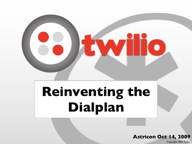 Reinventing the    Dialplan              Astricon Oct 14, 2009                         Copyright 2009 Twilio