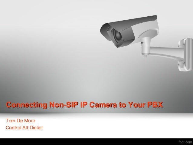 Connecting Non-SIP IP Camera to Your PBX