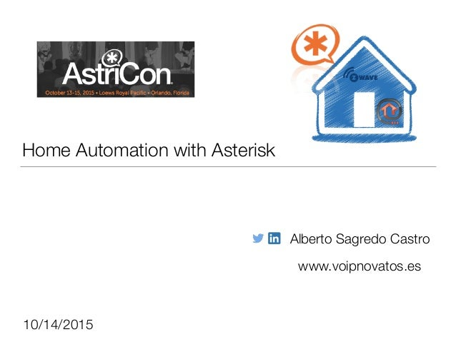 Home Automation with Asterisk Alberto Sagredo Castro www.voipnovatos.es 10/14/2015