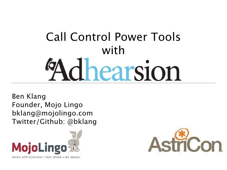 Call Control Power Tools                   withBen KlangFounder, Mojo Lingobklang@mojolingo.comTwitter/Github: @bklang