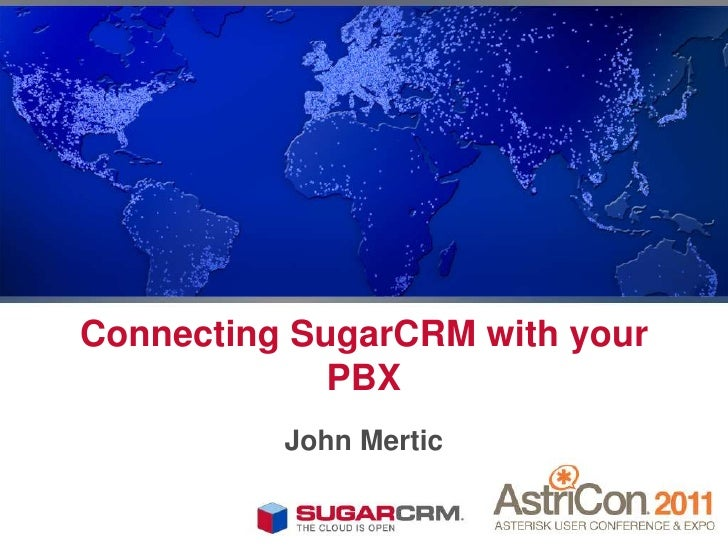 Connecting SugarCRM with your             PBX          John Mertic