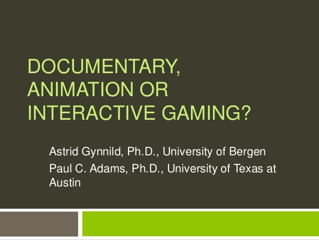 DOCUMENTARY, ANIMATION OR INTERACTIVE GAMING? Astrid Gynnild, Ph.D., University of Bergen Paul C. Adams, Ph.D., University...