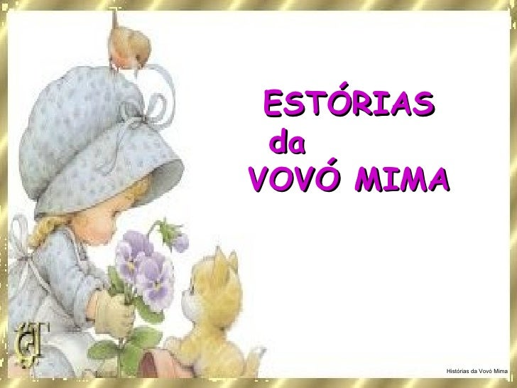 <ul><ul><li>ESTÓRIAS da  VOVÓ MIMA </li></ul></ul>Histórias da Vovó Mima
