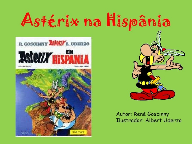 Astérix na Hispânia  <br />Autor: René Goscinny<br />Ilustrador: Albert Uderzo  <br />