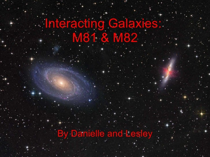 Interacting Galaxies:  M81 & M82 By Danielle and Lesley