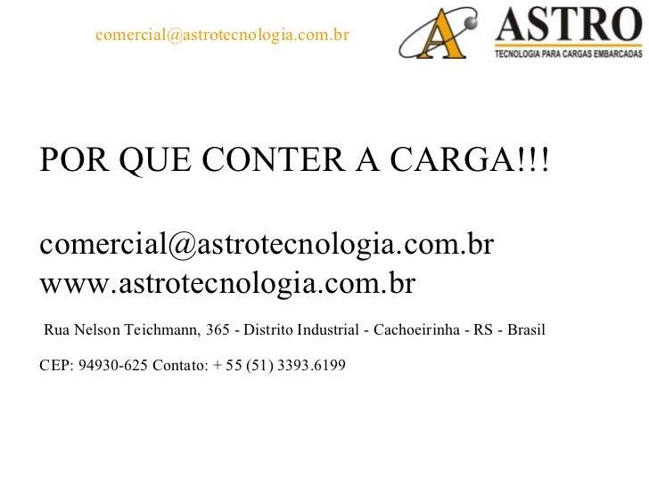 comercial@astrotecnologia.com.brPOR QUE CONTER A CARGA!!!comercial@astrotecnologia.com.brwww.astrotecnologia.com.brRua Nel...