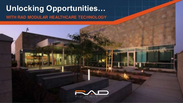 S U B H E A D E R P L A C H O L D E R T E X T MAY 1, 2015 Unlocking Opportunities… WITH RAD MODULAR HEALTHCARE TECHNOLOGY