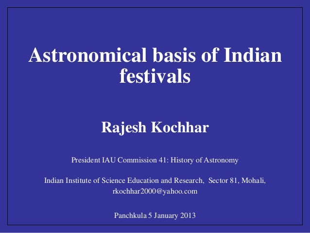 Astronomical basis of Indian  festivals  Rajesh Kochhar  President IAU Commission 41: History of Astronomy  Indian Institu...