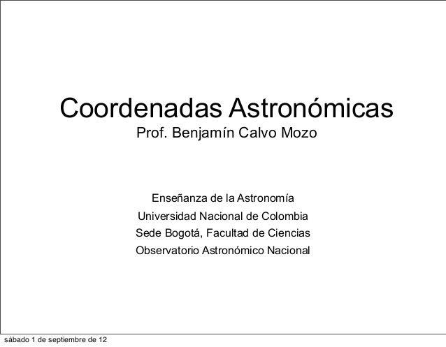 Coordenadas Astronómicas                               Prof. Benjamín Calvo Mozo                                  Enseñanz...