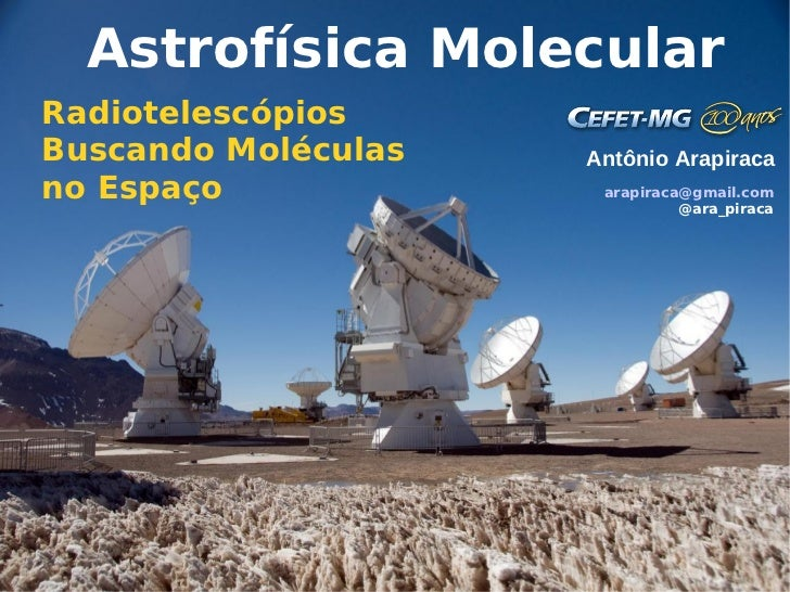 Astrofísica MolecularRadiotelescópiosBuscando Moléculas   Antônio Arapiracano Espaço             arapiraca@gmail.com      ...