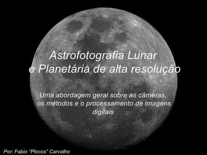 """Astrofotografia Lunar  e Planetária de alta resolução Por: Fabio """"Plocos"""" Carvalho   Uma abordagem geral sobre as câmeras,..."""