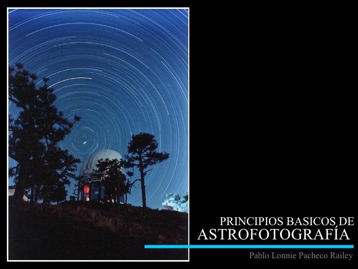 PRINCIPIOS BASICOS DE  ASTROFOTOGRAFÍA   Pablo Lonnie Pacheco Railey