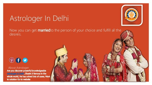 Astrologer In Delhi Now you can get marriedto the person of your choice and fulfill all the desires. About Astrologer Are ...