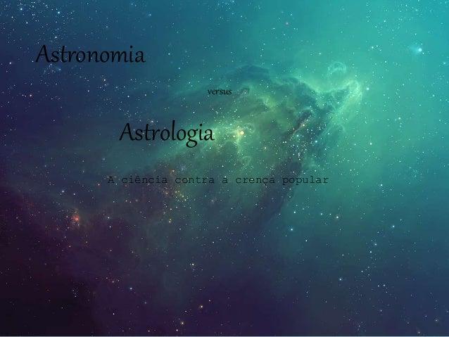 Astronomia versus Astrologia A ciência contra a crença popular