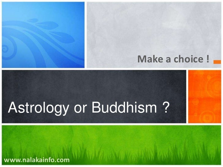 Make a choice !<br />Astrology or Buddhism ?<br />www.nalakainfo.com<br />