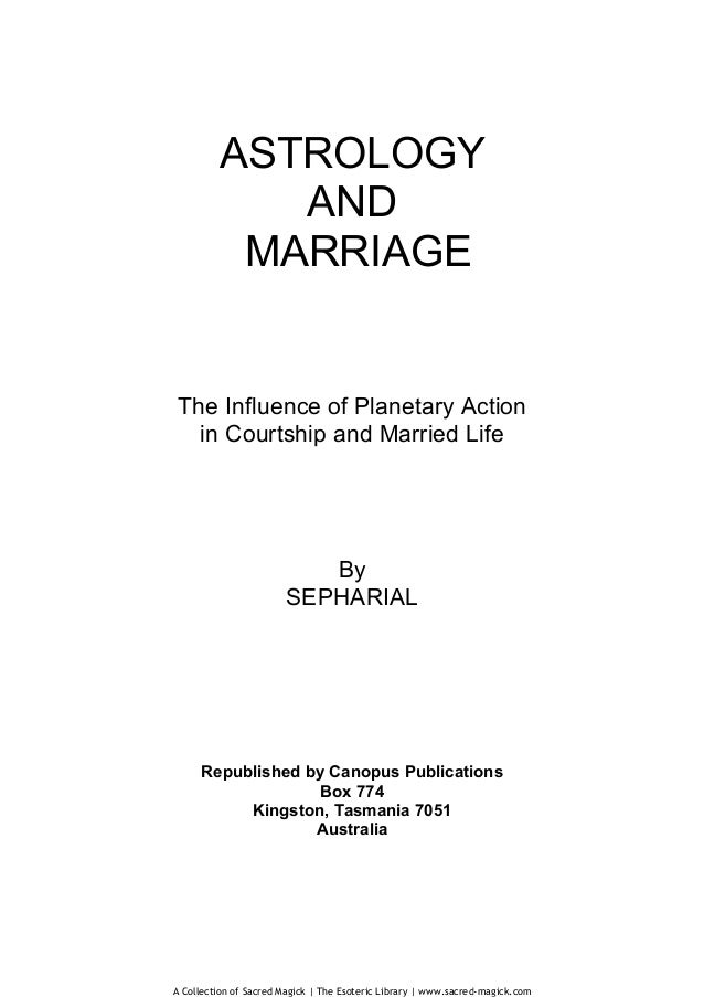 ASTROLOGY       AND     MARRIAGEThe Influence of Planetary Action  in Courtship and Married Life              By          ...