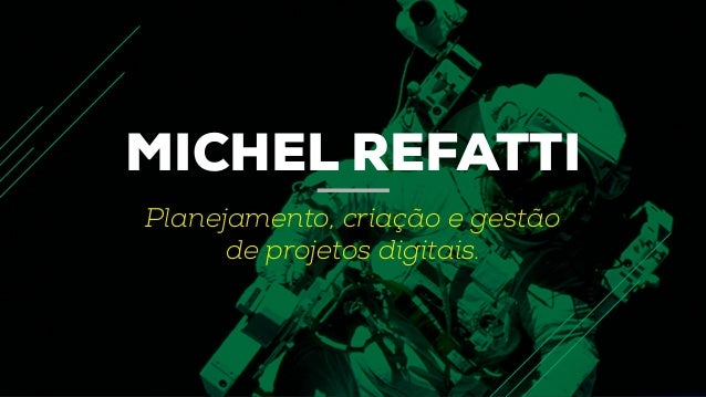 MICHEL REFATTI Planejamento, criação e gestão de projetos digitais.