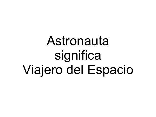 Astronauta      significaViajero del Espacio