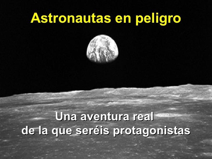 Una aventura real  de la que seréis protagonistas Astronautas en peligro